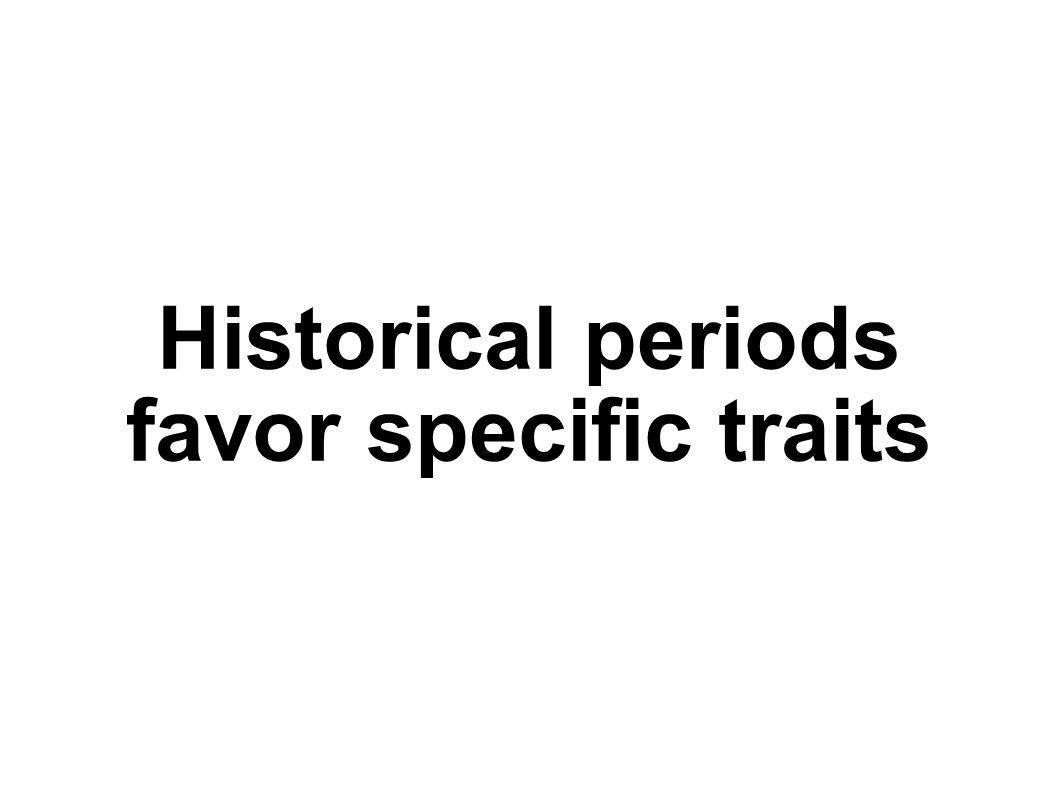 Historical periods favor specific traits