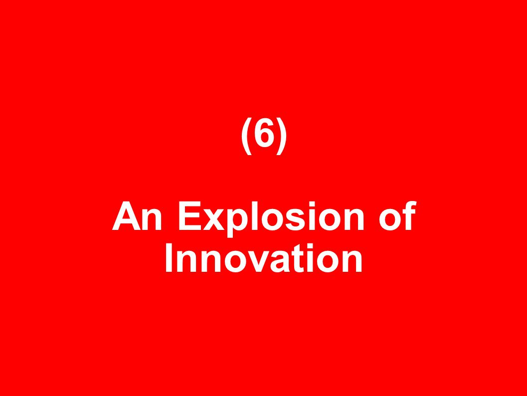(6) An Explosion of Innovation