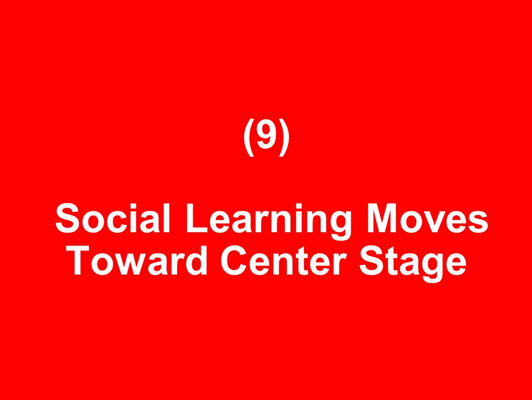 (9) Social Learning Moves Toward Center Stage