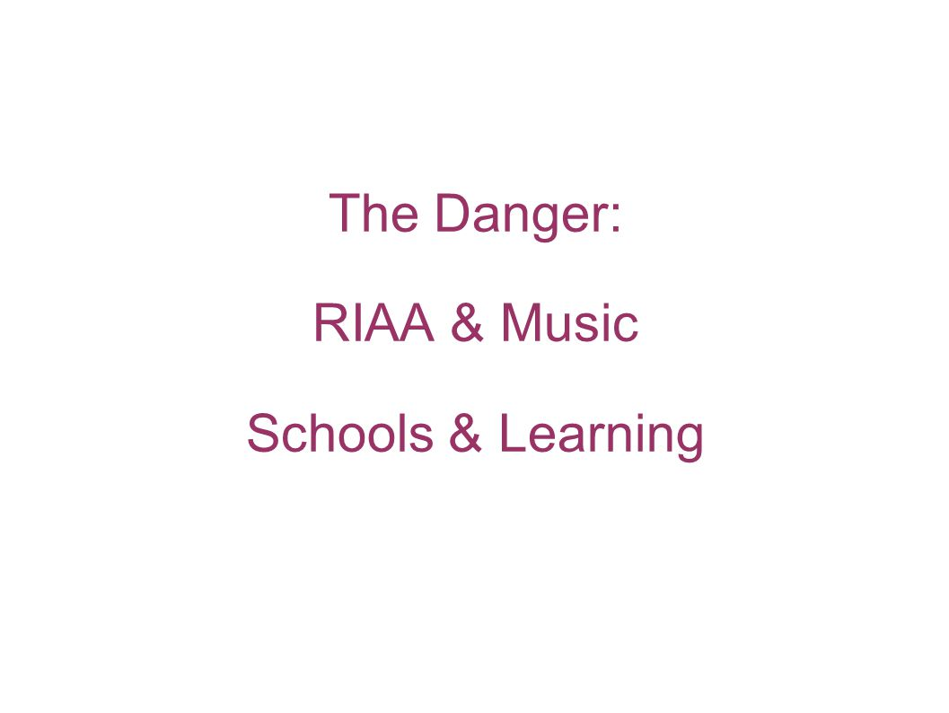 The Danger: RIAA & Music Schools & Learning