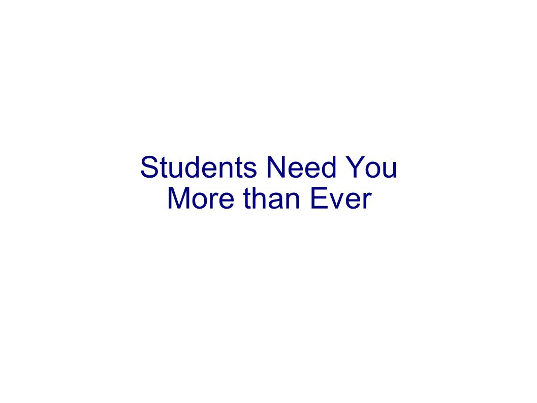 Students Need You More than Ever