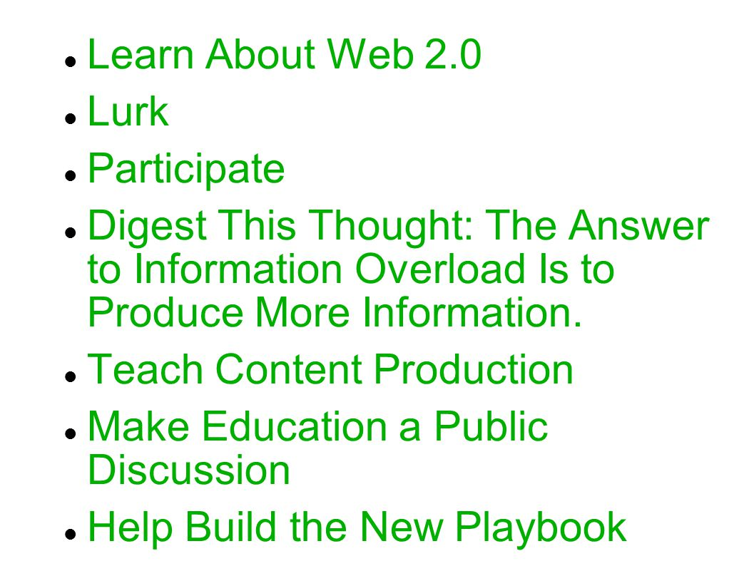 Learn About Web 2.0 Lurk Participate Digest This Thought: The Answer to Information Overload Is to Produce More Information.