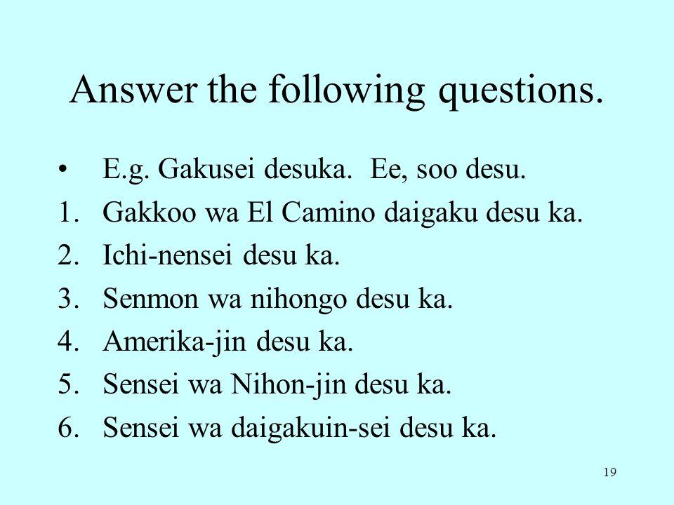 19 Answer the following questions.E.g. Gakusei desuka.