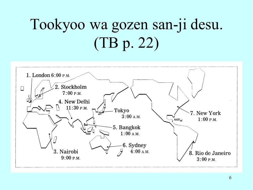 6 Tookyoo wa gozen san-ji desu. (TB p. 22)