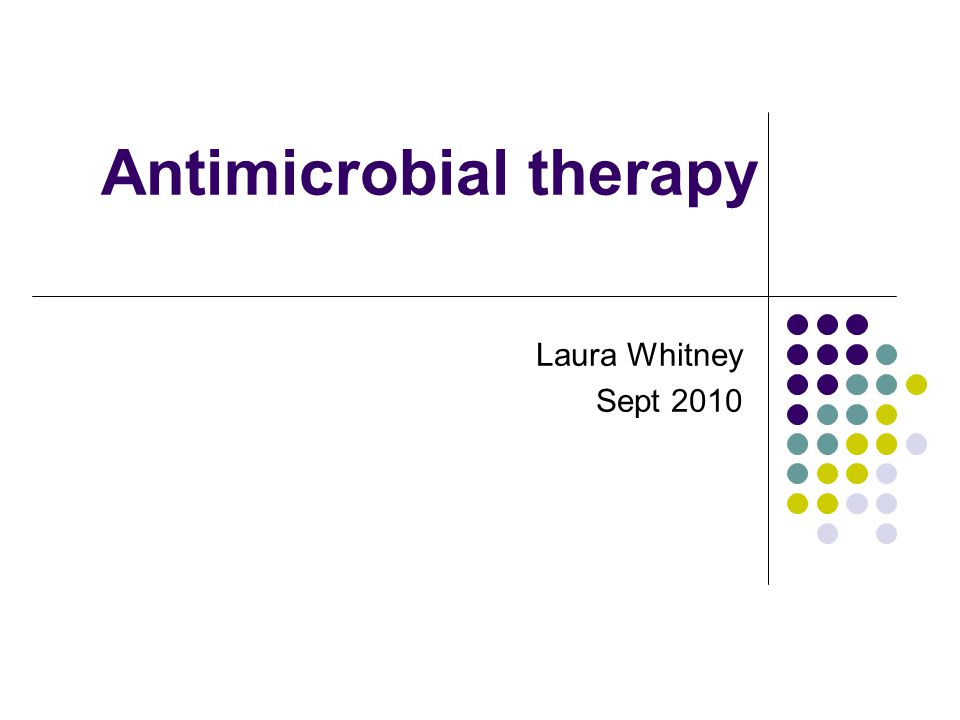 Antimicrobial therapy Laura Whitney Sept 2010