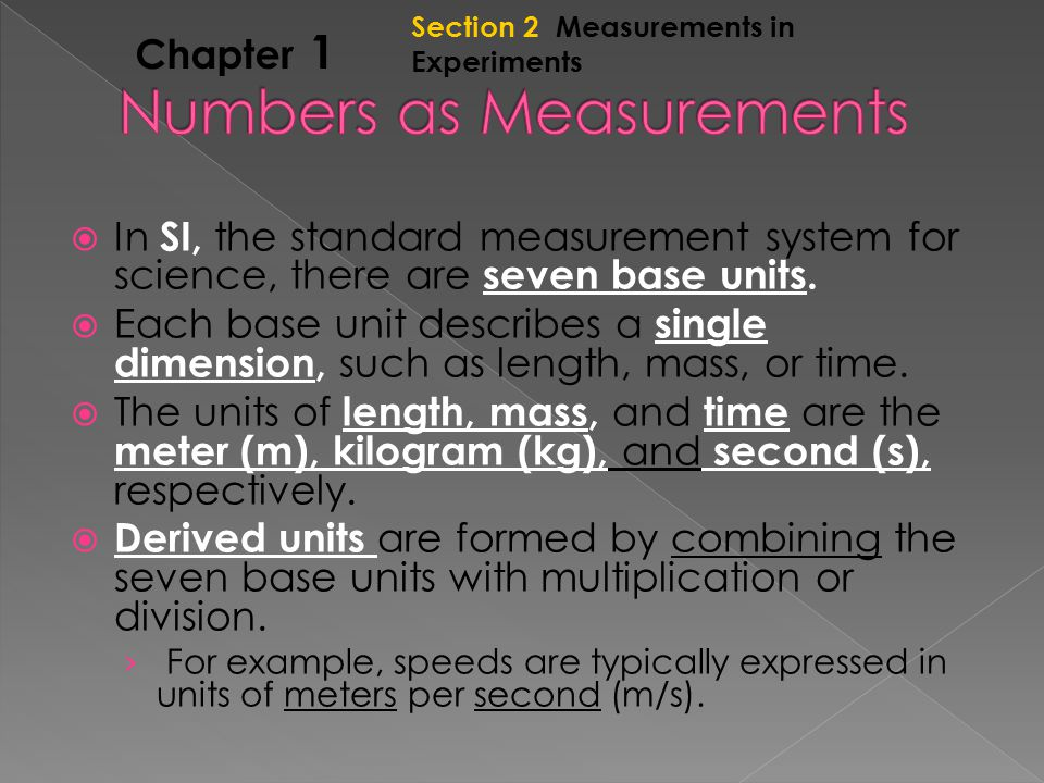 Section 2 Measurements in Experiments Chapter 1  In SI, the standard measurement system for science, there are seven base units.