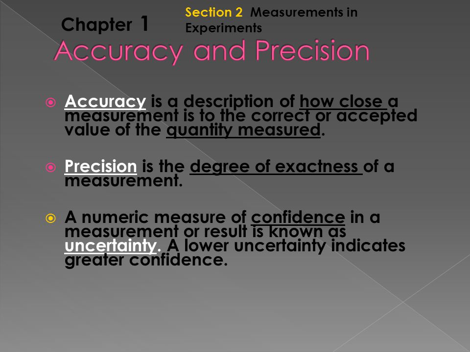 Section 2 Measurements in Experiments Chapter 1  Accuracy is a description of how close a measurement is to the correct or accepted value of the quantity measured.