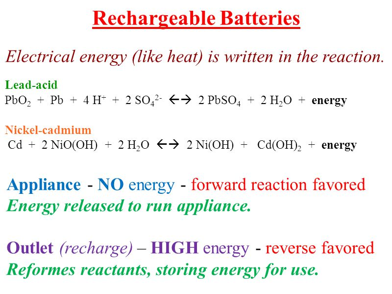 Appliance - NO energy - forward reaction favored Energy released to run appliance. Outlet (recharge) – HIGH energy - reverse favored Reformes reactant