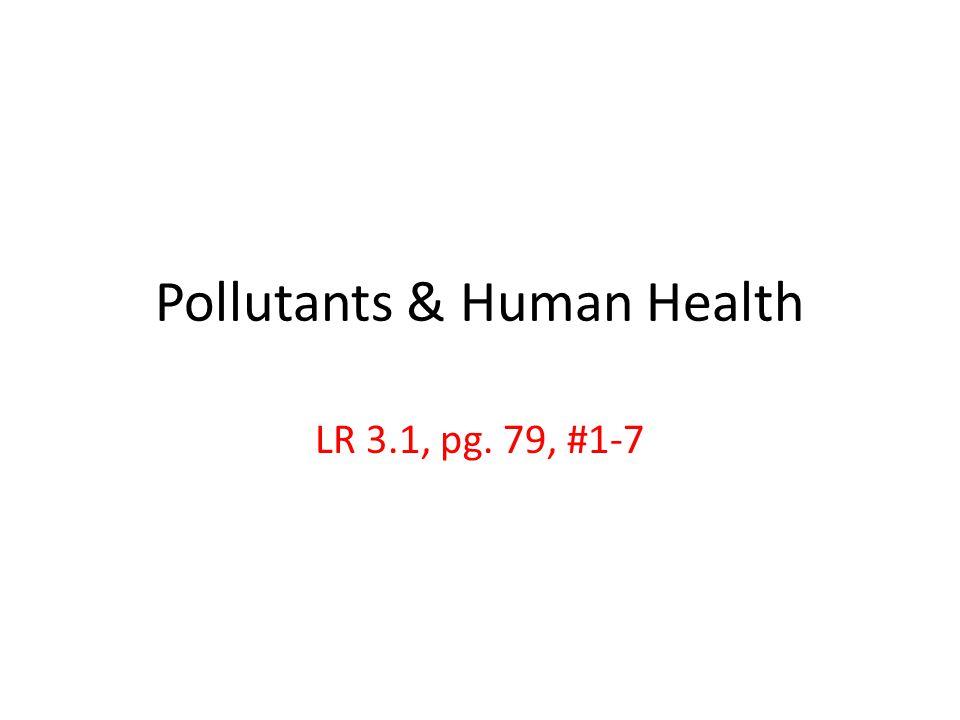 Pollutants & Human Health LR 3.1, pg. 79, #1-7
