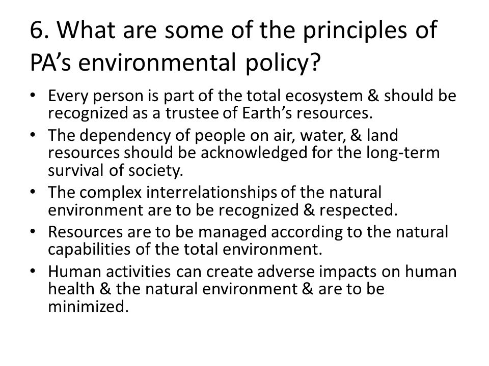 6. What are some of the principles of PA's environmental policy.