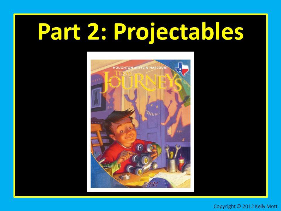 Part 2: Projectables Copyright © 2012 Kelly Mott