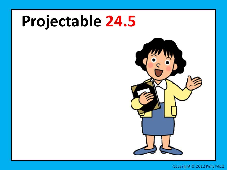 Projectable 24.5 Copyright © 2012 Kelly Mott