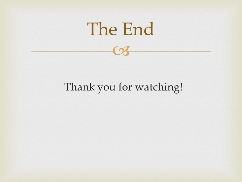  Thank you for watching! The End