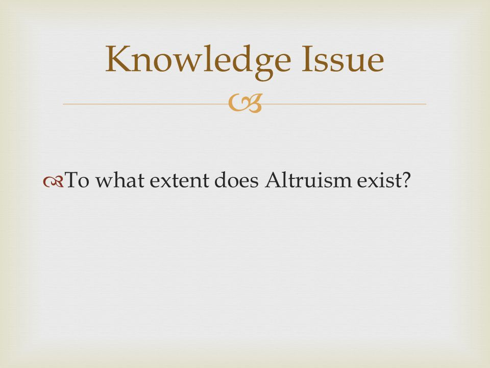   To what extent does Altruism exist Knowledge Issue