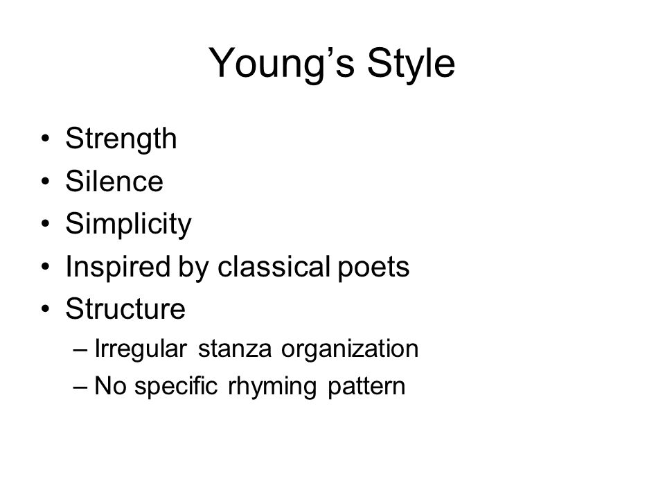 Young's Style Strength Silence Simplicity Inspired by classical poets Structure –Irregular stanza organization –No specific rhyming pattern