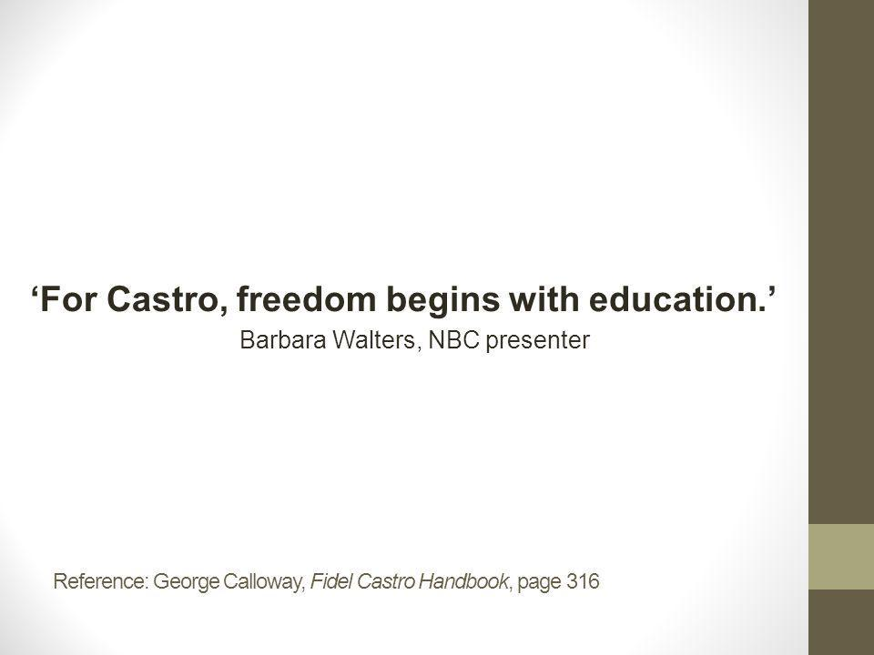 Reference: George Calloway, Fidel Castro Handbook, page 179 From now on, the children of the peasants will have schools, sport facilities and medical attention, and the peasants will count for the first time as an essential element of the nation. Fidel Castro