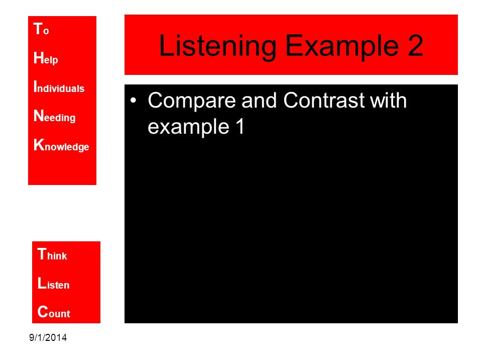 T o H elp I ndividuals N eeding K nowledge T hink L isten C ount 9/1/2014 Listening Example 2 Compare and Contrast with example 1