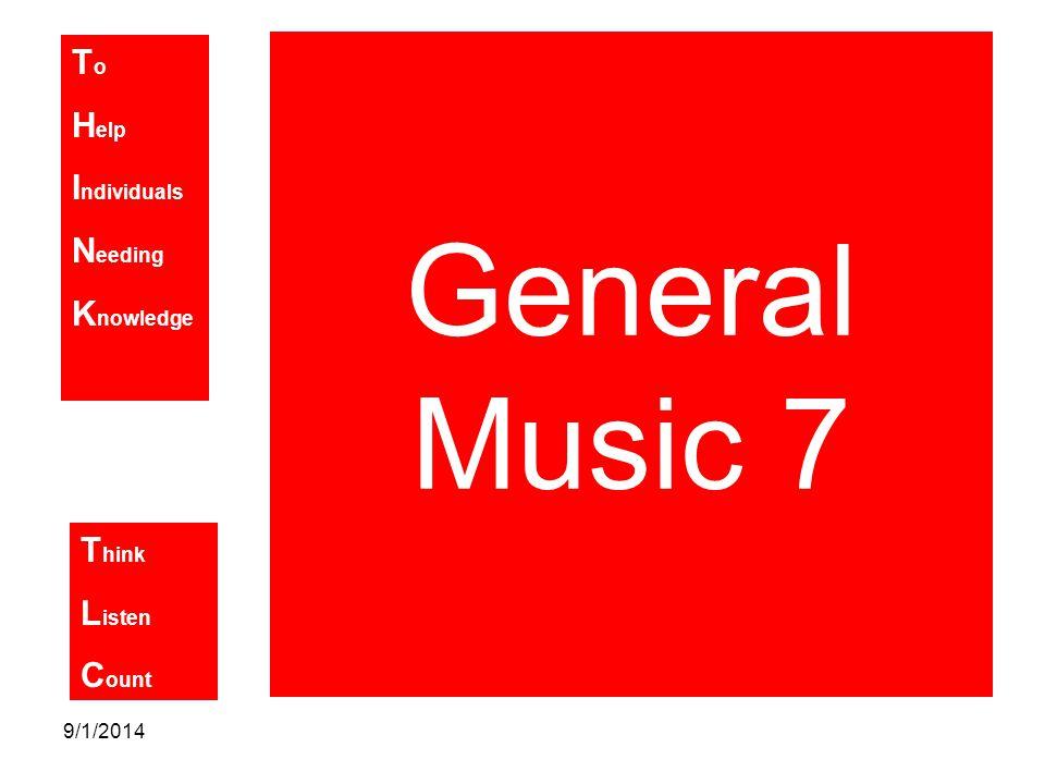 T o H elp I ndividuals N eeding K nowledge T hink L isten C ount 9/1/2014 General Music 7