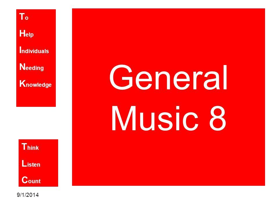T o H elp I ndividuals N eeding K nowledge T hink L isten C ount 9/1/2014 General Music 8