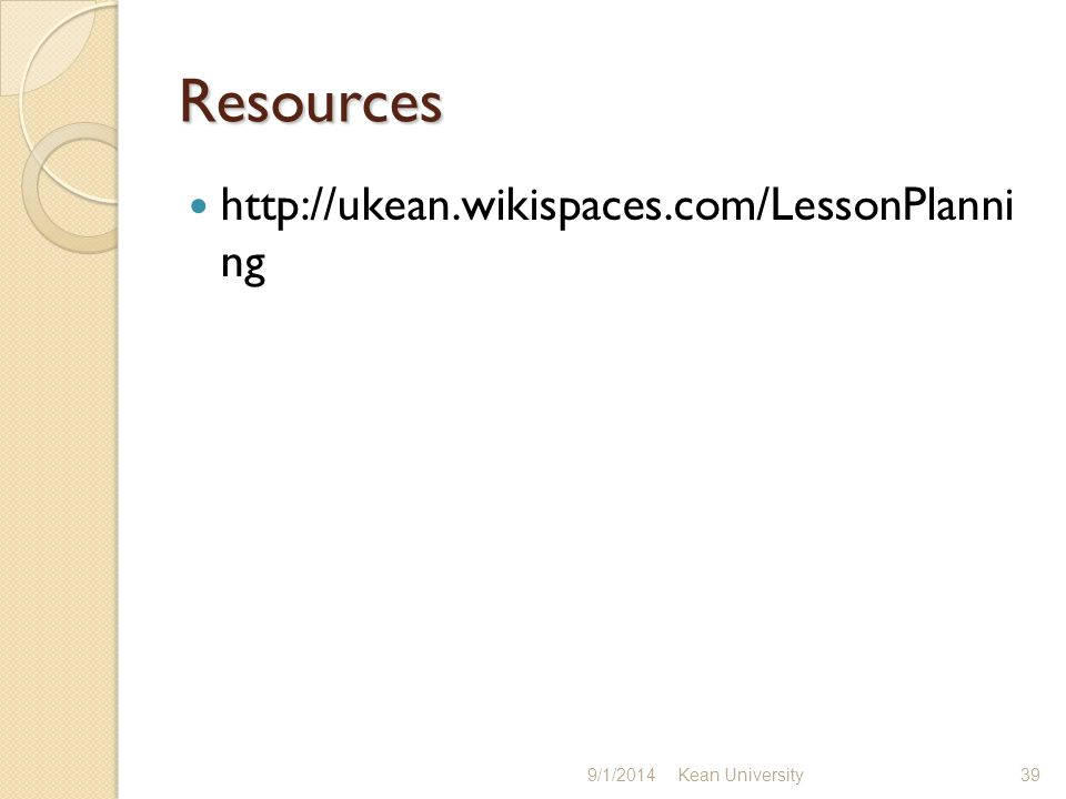 Resources http://ukean.wikispaces.com/LessonPlanni ng 9/1/2014Kean University39