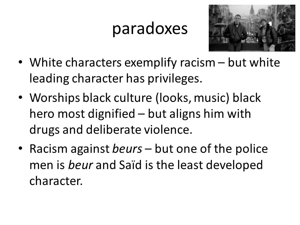 paradoxes White characters exemplify racism – but white leading character has privileges.