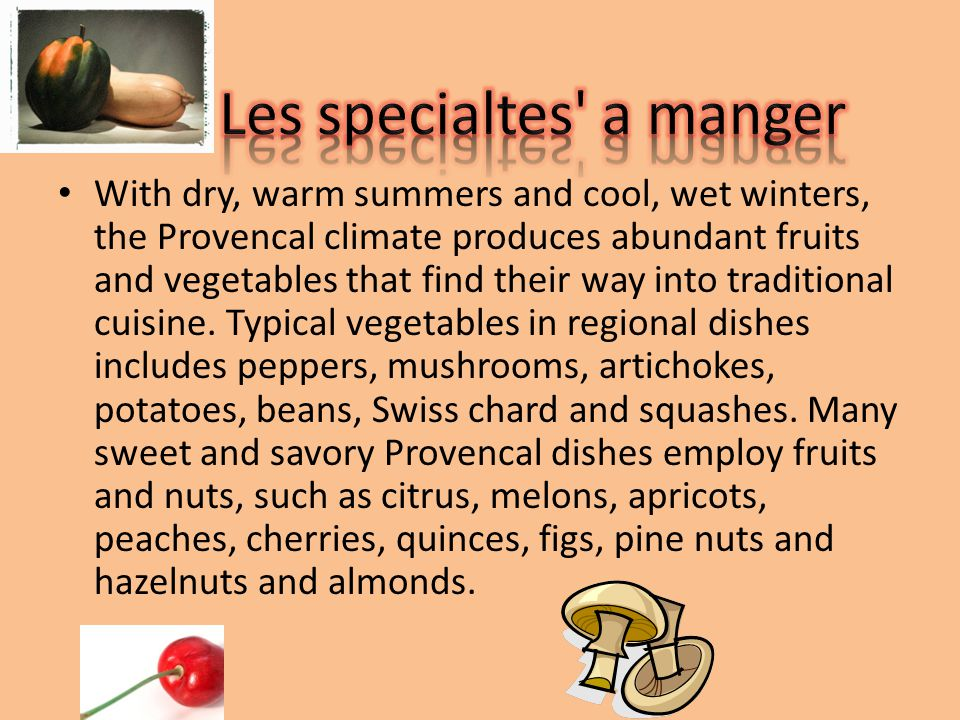 With dry, warm summers and cool, wet winters, the Provencal climate produces abundant fruits and vegetables that find their way into traditional cuisi