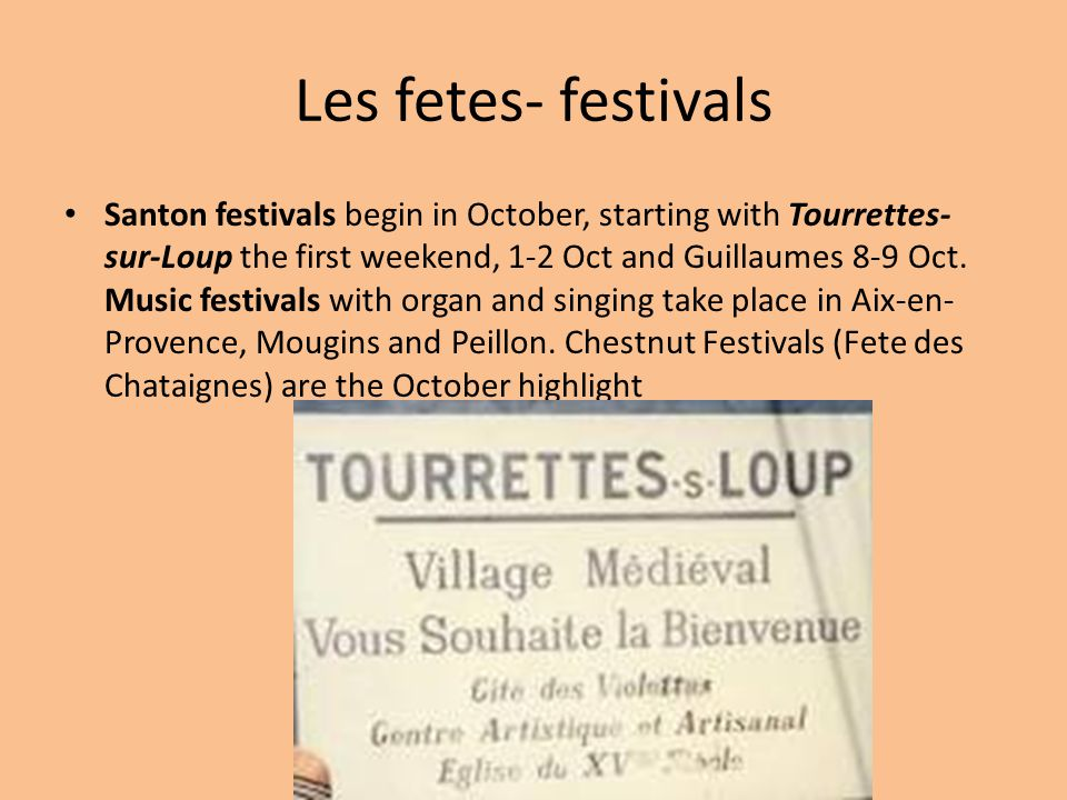 Les fetes- festivals Santon festivals begin in October, starting with Tourrettes- sur-Loup the first weekend, 1-2 Oct and Guillaumes 8-9 Oct. Music fe