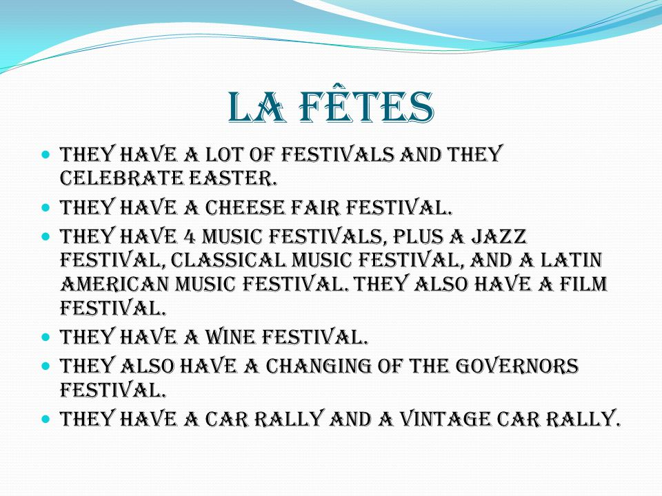 La Fêtes They have a lot of festivals and they celebrate Easter. They have a cheese fair festival. They have 4 music festivals, plus a jazz festival,