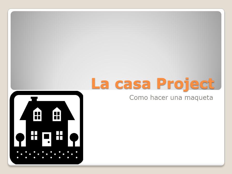 La casa Project Objetivo: Design and label a floor plan that represents your culture.