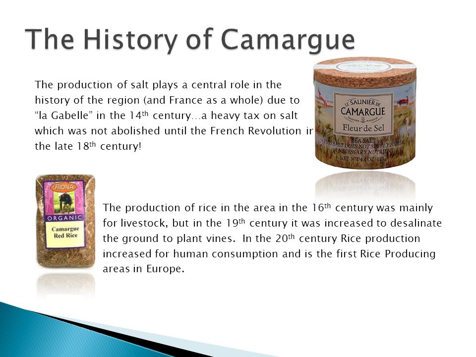 "The production of salt plays a central role in the history of the region (and France as a whole) due to ""la Gabelle"" in the 14 th century…a heavy tax"