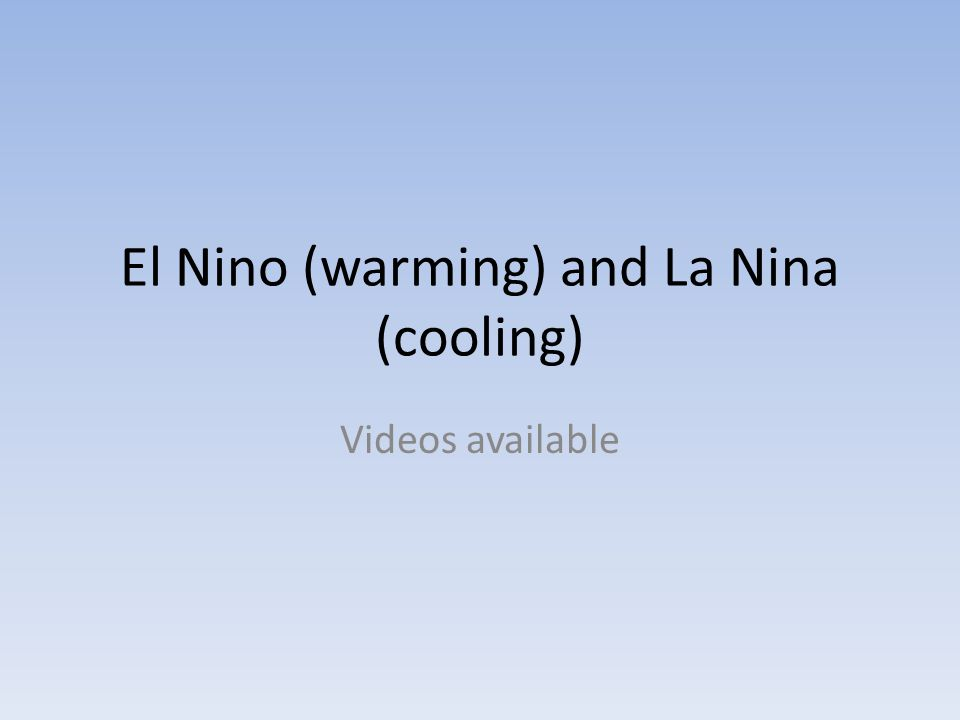 El Nino (warming) and La Nina (cooling) Videos available