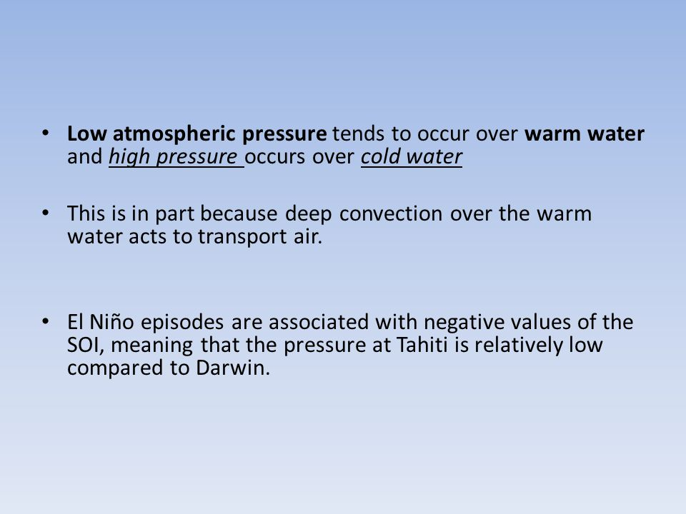 Low atmospheric pressure tends to occur over warm water and high pressure occurs over cold water This is in part because deep convection over the warm