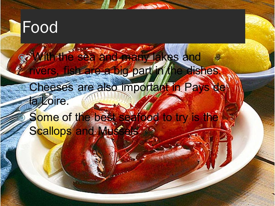 Food  With the sea and many lakes and rivers, fish are a big part in the dishes.