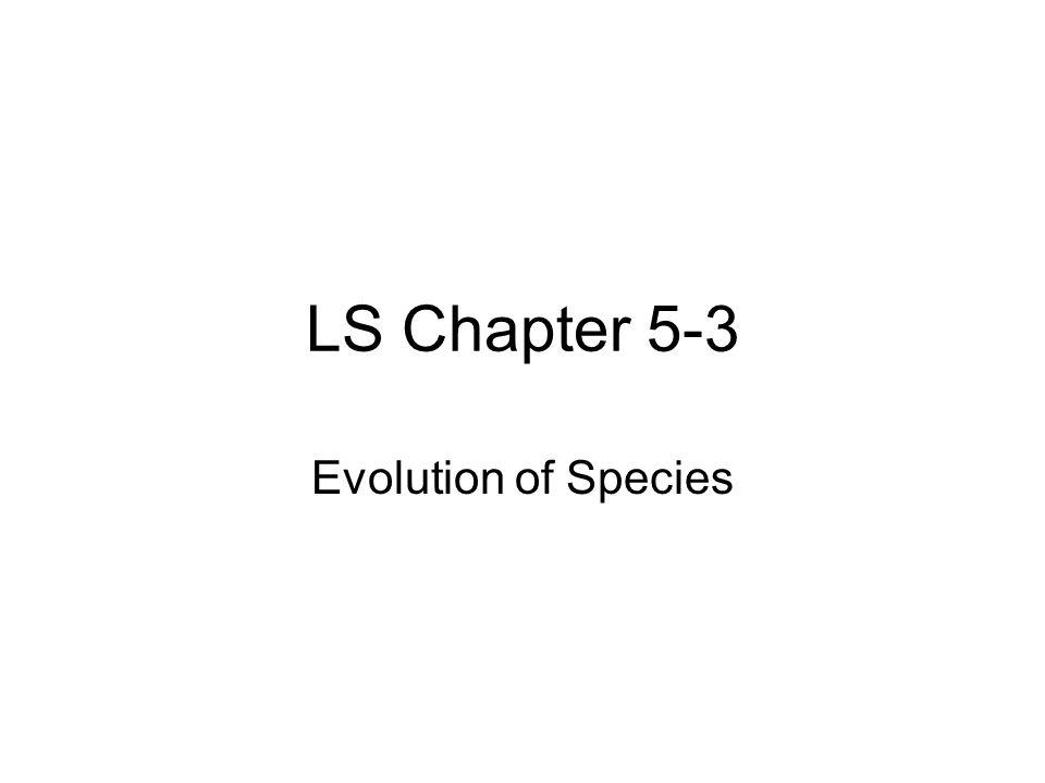 LS Chapter 5-3 Evolution of Species