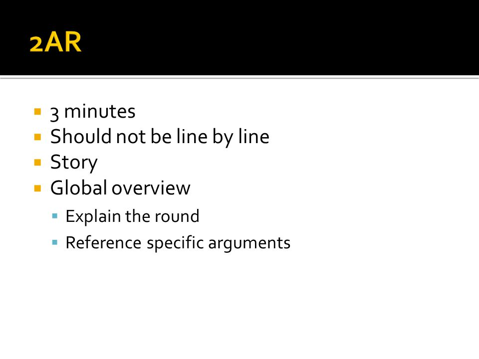 3 minutes  Should not be line by line  Story  Global overview  Explain the round  Reference specific arguments