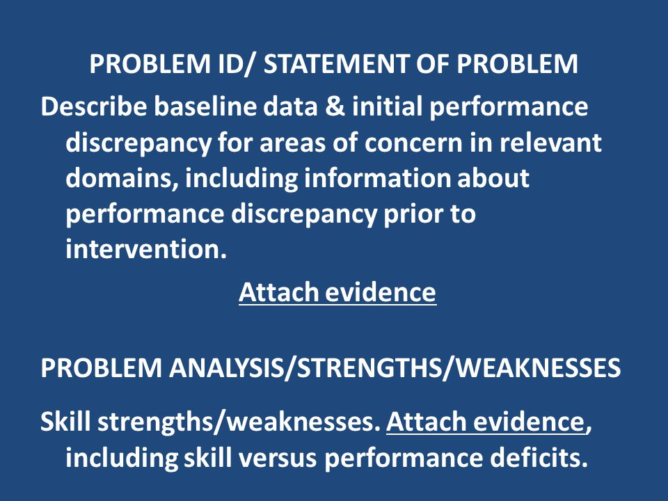 PROBLEM ID/ STATEMENT OF PROBLEM Describe baseline data & initial performance discrepancy for areas of concern in relevant domains, including informat