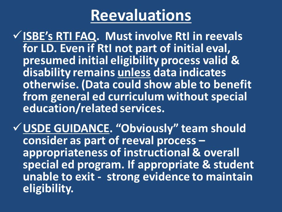 Reevaluations ISBE's RTI FAQ.Must involve RtI in reevals for LD.