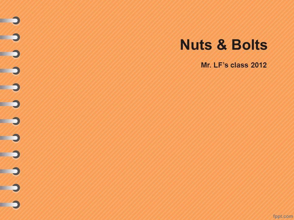 Nuts & Bolts Mr. LF's class 2012