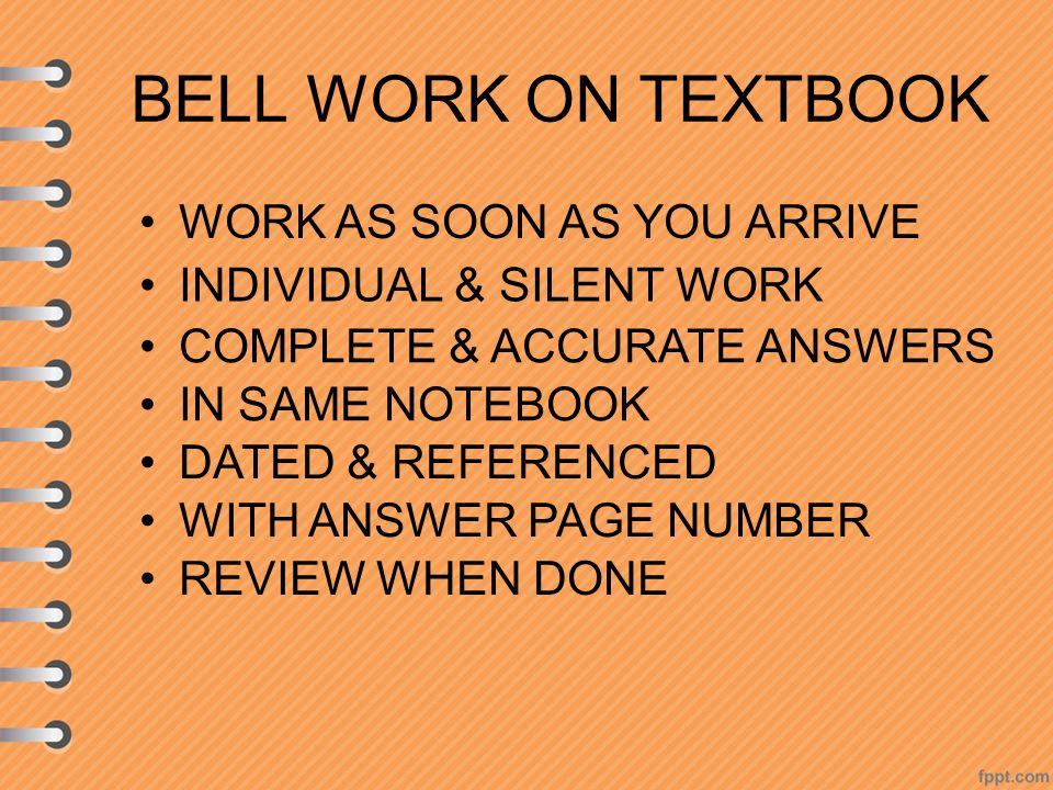 BELL WORK ON TEXTBOOK INDIVIDUAL & SILENT WORK COMPLETE & ACCURATE ANSWERS IN SAME NOTEBOOK DATED & REFERENCED WITH ANSWER PAGE NUMBER REVIEW WHEN DONE WORK AS SOON AS YOU ARRIVE