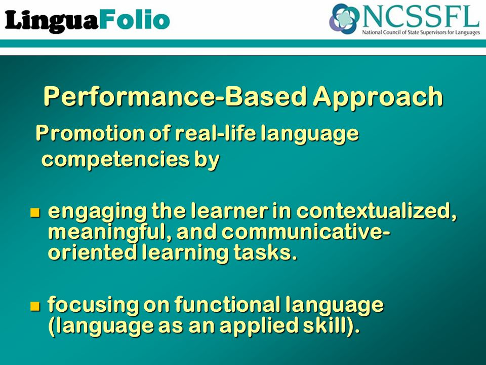 Performance-Based Approach Promotion of real-life language Promotion of real-life language competencies by competencies by engaging the learner in con