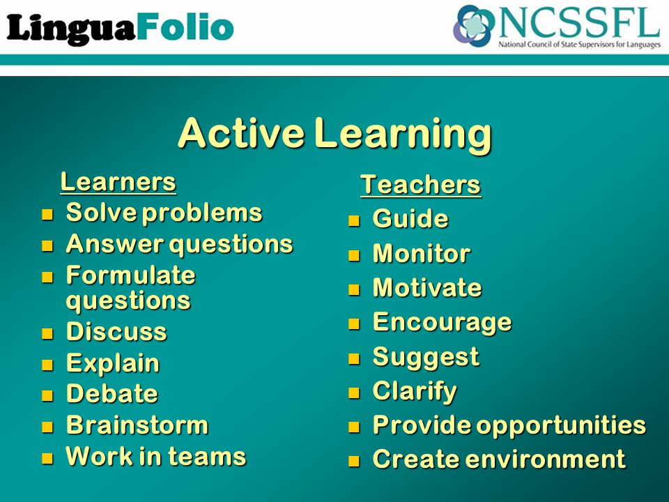 Active Learning Learners Learners Solve problems Solve problems Answer questions Answer questions Formulate questions Formulate questions Discuss Disc