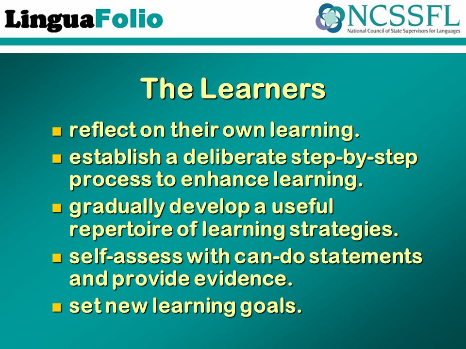 The Learners reflect on their own learning. reflect on their own learning. establish a deliberate step-by-step process to enhance learning. establish