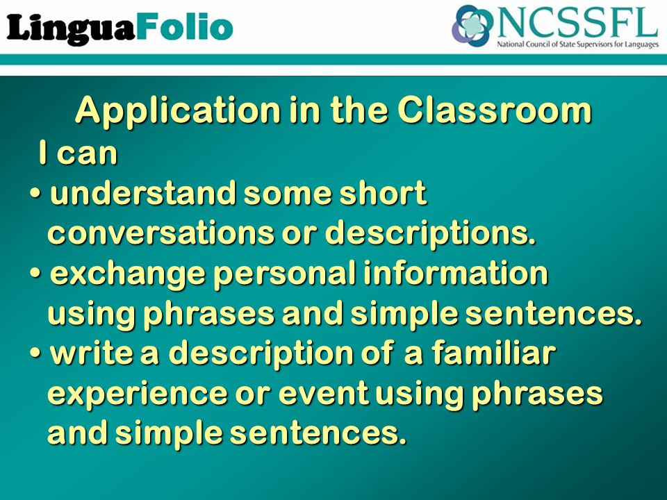 Application in the Classroom I can I can understand some short understand some short conversations or descriptions. conversations or descriptions. exc
