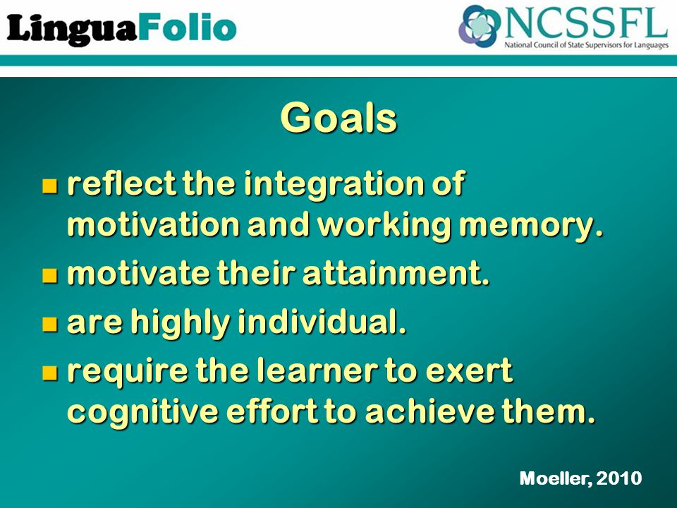 Goals reflect the integration of motivation and working memory. reflect the integration of motivation and working memory. motivate their attainment. m