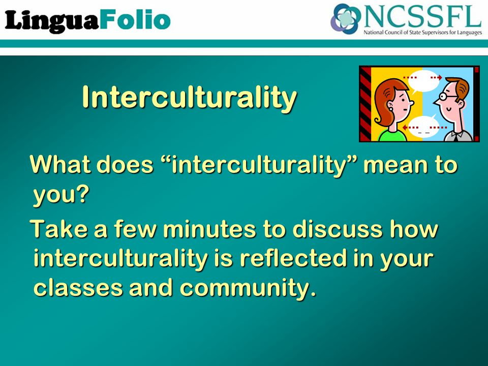 "Interculturality What does ""interculturality"" mean to you? Take a few minutes to discuss how interculturality is reflected in your classes and communi"