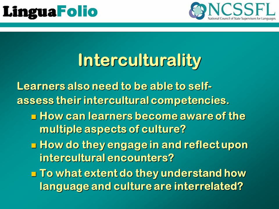 Interculturality Learners also need to be able to self- assess their intercultural competencies. How can learners become aware of the multiple aspects