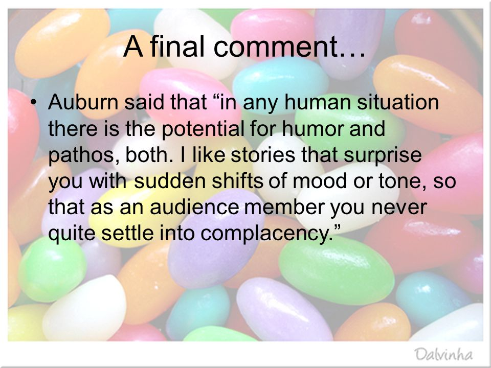Auburn said that in any human situation there is the potential for humor and pathos, both.
