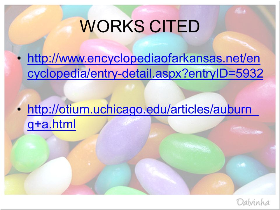 WORKS CITED http://www.encyclopediaofarkansas.net/en cyclopedia/entry-detail.aspx entryID=5932http://www.encyclopediaofarkansas.net/en cyclopedia/entry-detail.aspx entryID=5932 http://otium.uchicago.edu/articles/auburn_ q+a.htmlhttp://otium.uchicago.edu/articles/auburn_ q+a.html