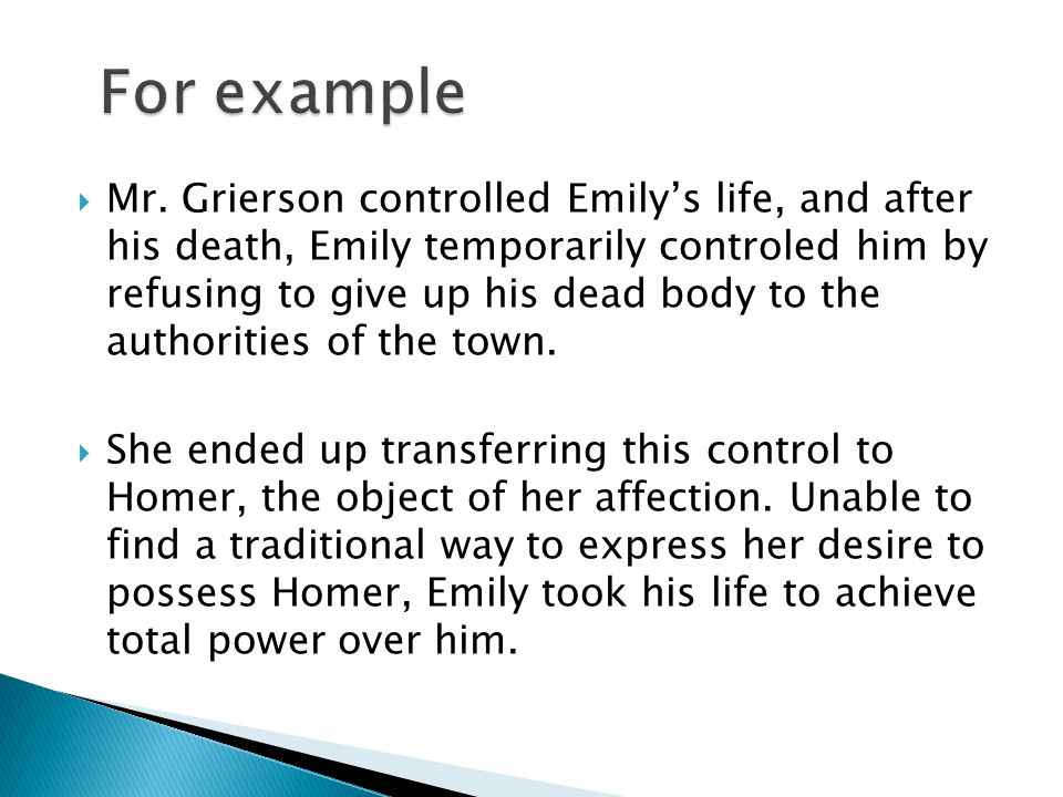  Mr. Grierson controlled Emily's life, and after his death, Emily temporarily controled him by refusing to give up his dead body to the authorities o