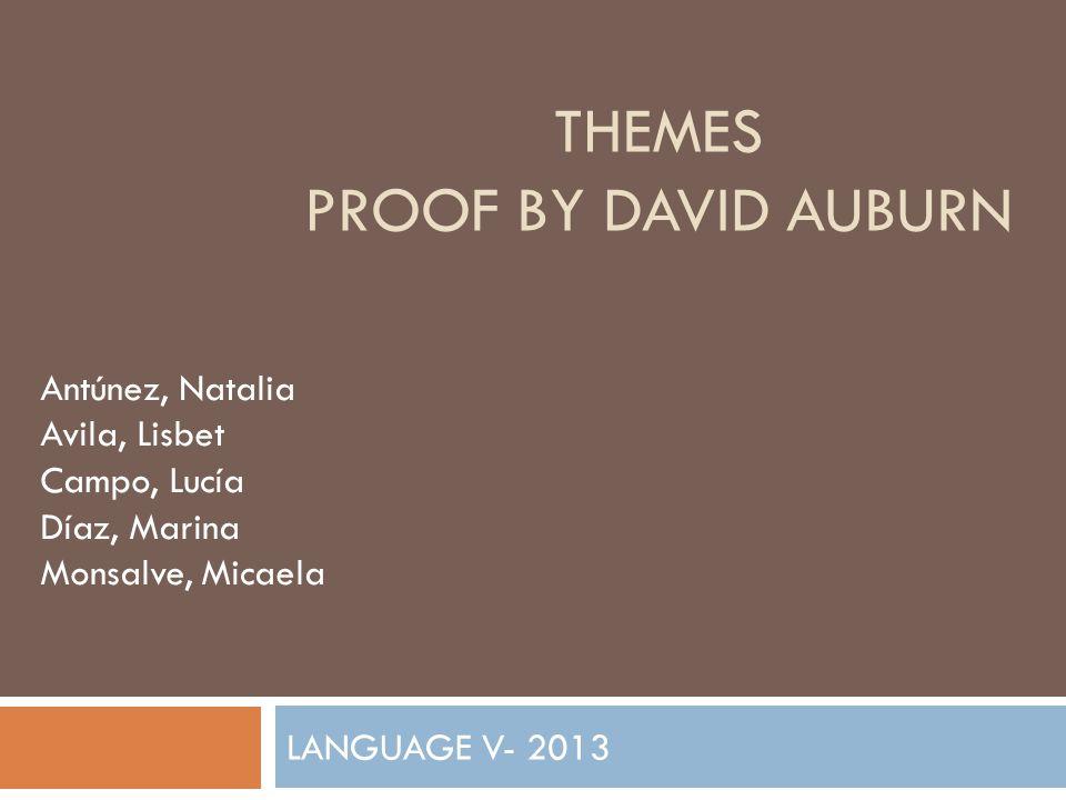 THEMES PROOF BY DAVID AUBURN LANGUAGE V- 2013 Antúnez, Natalia Avila, Lisbet Campo, Lucía Díaz, Marina Monsalve, Micaela